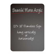"""12""""x 16"""" Frameless Matte Acrylic Sign"""