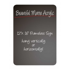 "12""x 16"" Frameless Matte Acrylic Sign"