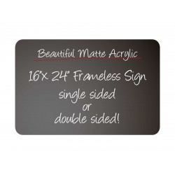 """16""""x 24"""" Frameless Matte Acrylic Sign"""