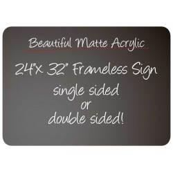 """24""""x 32"""" Frameless Matte Acrylic Sign"""
