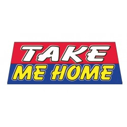 TAKE ME HOME Car Windshield Banner